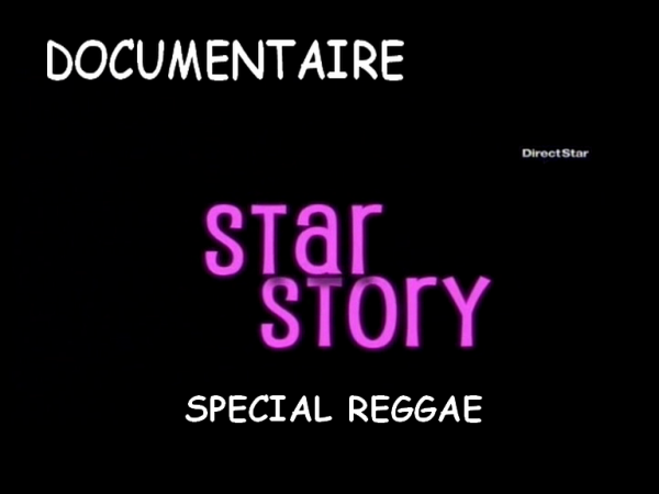 DOCUMENTAIRE : STAR STORY - Special Reggae