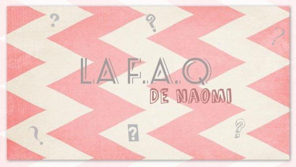 La F.A.Q de Naomi ! ♥