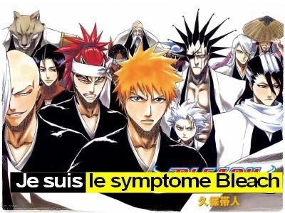 Je suis le symptome Bleach!!