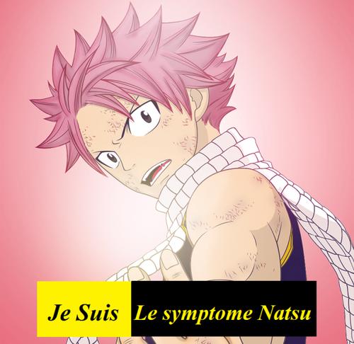 Je suis le symptome Natsu !!!