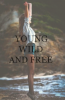 and Young and Wild and Free.