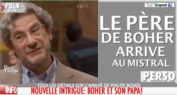 PERSONNAGE: PHILIPE BOHER LE PÈRE DE BOHER ARRIVE AU MISTRAL !