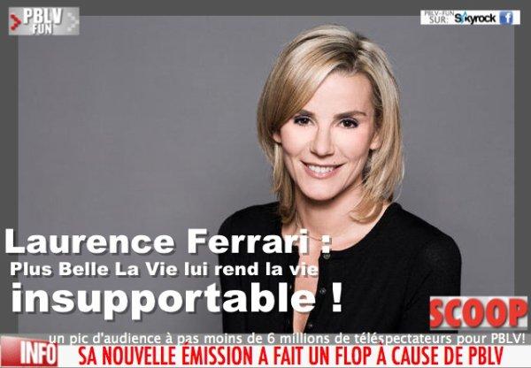 Laurence Ferrari : Plus Belle La Vie lui rend la vie insupportable !
