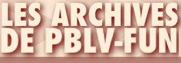 """CETTE SEMAINE SUR PBLV-FUN: PBLV ET LES HUMORISTES ET NEW: """"LES ARCHIVES DE PBLV-FUN"""""""
