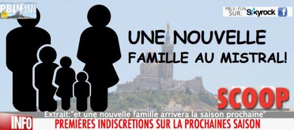 SCOOP: UNE NOUVELLE FAMILLE VA DÉBARQUER AU MISTRAL !