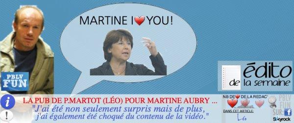 EDITO: LA PUBLICITÉ DE P.MARTOT (LÉO) POUR MARTINE AUBRY ...
