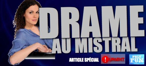 DRAME AU MISTRAL: UN PERSONNAGE VA MOURIR