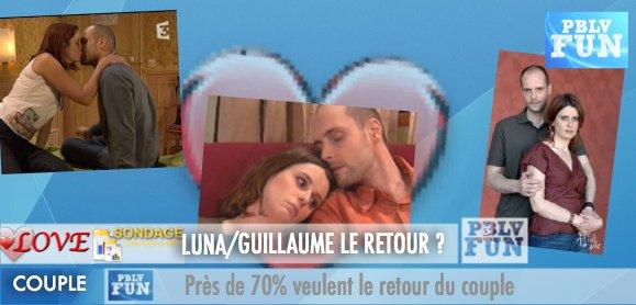 SONDAGE: LUNA/GUILLAUME VOULEZ VOUS LE RETOUR DU COUPLE ?