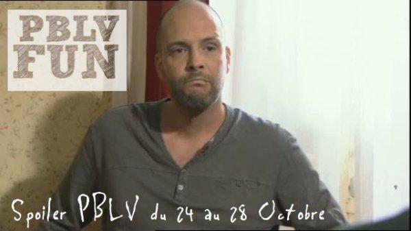 Spoiler PBLV du 24 au 28 Octobre