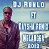 ★DJ RENLO FT KAYSHA REMIX MELANGER 2013 ★