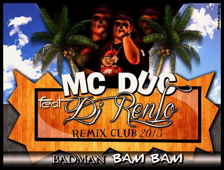 DJ RENLO FT Mc Duc_ Badman Bam Bam Remix Club 2013 (2013)