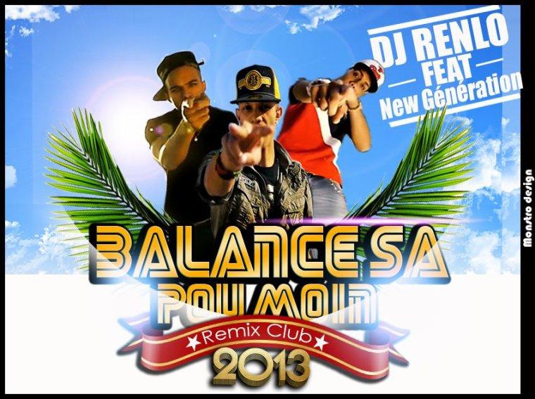 DJ RENLO Ft New Génération_ Balance sa po moin _Remix Club (2013)