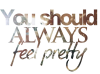 """Tu devrais toujours te sentir belle"""