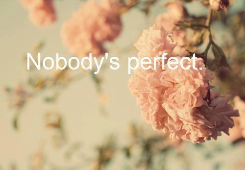 Personne n'est parfait, on peut tout essayer. †