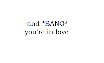 And *BANG* you're in love. †