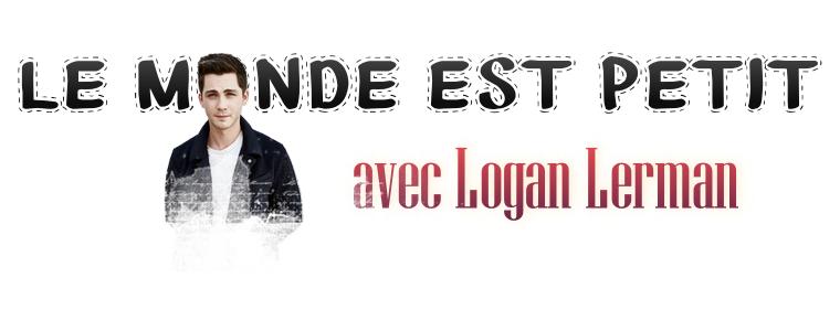 ₪ Le monde est petit #3 ~ Logan Lerman