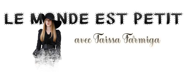 ₪ Le monde est petit #4 ~ Taissa Farmiga