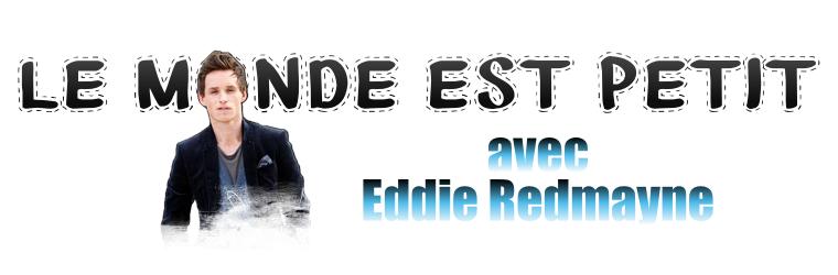 ₪ Le monde est petit #5 ~ Eddie Redmayne