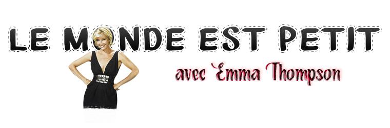 ₪ Le monde est petit #8 ~ Emma Thompson