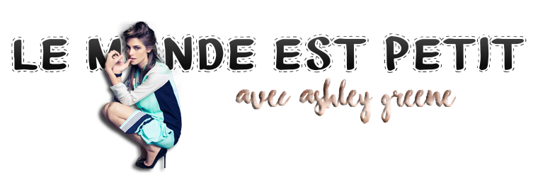 ₪ Le monde est petit #10 ~ Ashley Greene