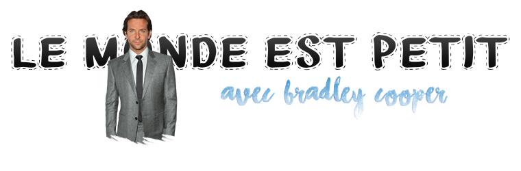 ₪ Le monde est petit #11 ~ Bradley Cooper