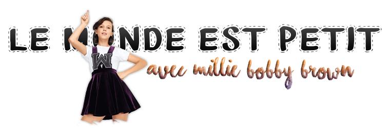 ₪ Le monde est petit #12 ~ Millie Bobby Brown