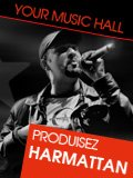 PRODUISEZ LE RAPPEUR HARMATTAN SUR YOUR MUSIC HALL (label participatif)