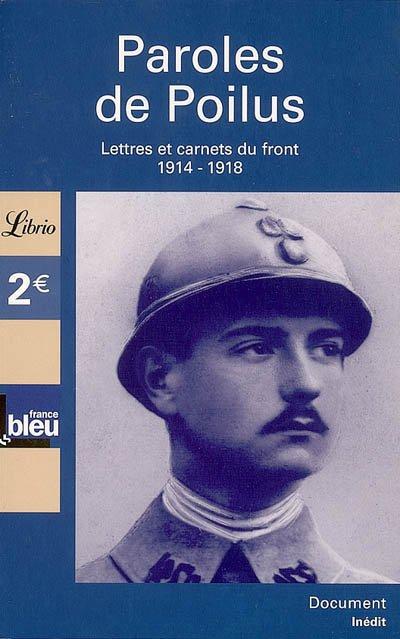 Paroles de Poilus Lettres et carnets du front 1914-1918