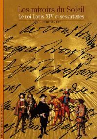Les miroirs du Soleil Le roi Louis XIV et ses artistes                       Christian Biet