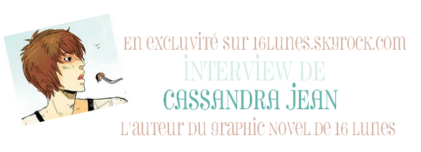 ■ [ Beautiful Creatures Graphic Novel ]  Interview de l'auteur, Cassandra Jean