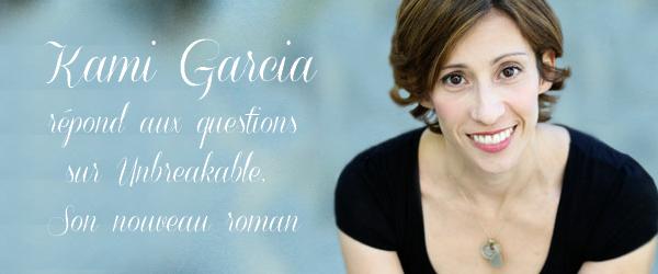 ■ [ Kami Garcia ]  Kami répond aux questions sur son nouveau Roman