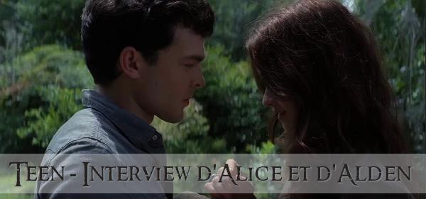 ■ [ Interviews ]  Alden et Alice pour Teen.com