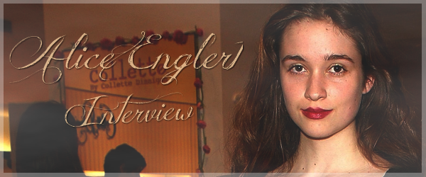 ■ [ Alice Englert ]  Interview par Caster Girls