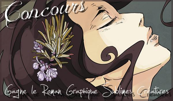 CONCOURS Gagne le Roman Graphique Sublimes Créatures !