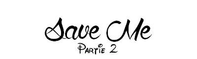 « SAVE ME | PARTIE 2 »