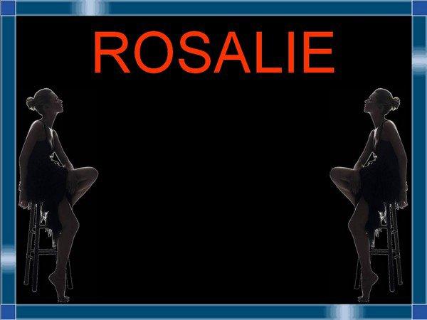 Rosalie Ahhh! Rosalie Ohhh !