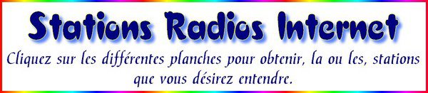 -- Quelques Stations de Radios Internet --