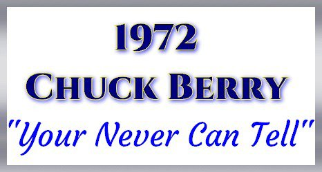 """-- 1972 -- Chuck Berry -- 'Your Never Can Tel"""" --"""