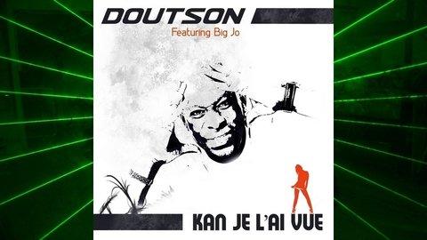 Doutson Feat Big Jo - Kan je l'es vue  (2012)