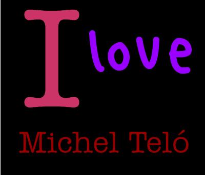 I LOVE Michel Telo
