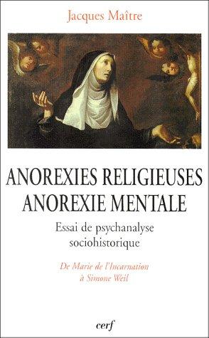 Anorexies religieuses, anorexie mentale : Essai de psychanalyse sociohistoriquede Marie de l'Incarnation à Simone Weil de  Jacques Maître