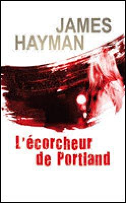 - L'écorcheur de Portland de James Hayman ________________ -