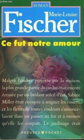 - Ce fut notre amour de Marie-Louise Fischer ________________ -
