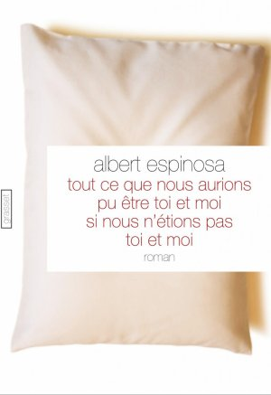 - Tout ce que nous aurions pu être toi et moi... de Albert Espinosa ________________ -