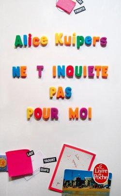 - Ne t'inquiètes pas pour moi de Alice Kuipers ________________ -