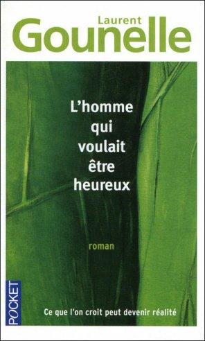 - L'homme qui voulait être heureux de Laurent Gournelle ________________ -