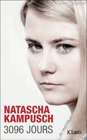 - 3096 jours de Natascha Kampusch ________________ -