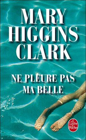 - Ne pleure pas ma belle de Mary Higgins Clark ________________ -