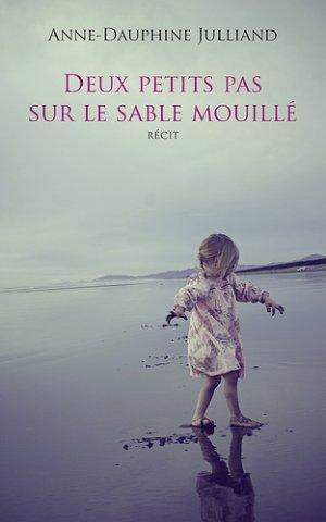 - Deux petits pas sur le sable mouillé de Anne-Dauphine Julliand ________________ -