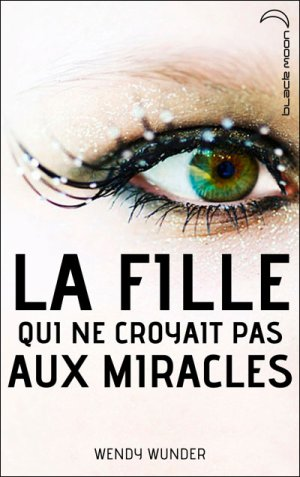 - La fille qui ne croyait pas aux miracles de Wendy Wunder ________________ -